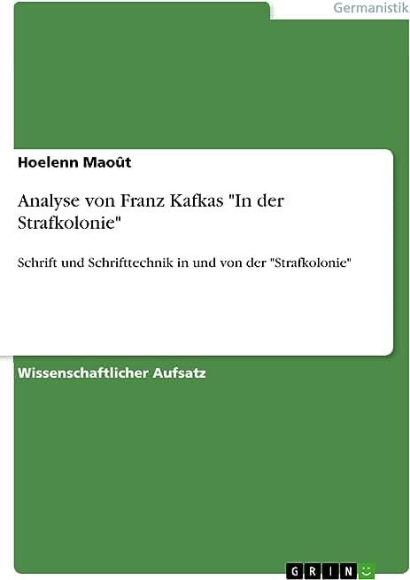 """Analyse von Franz Kafkas """"In der Strafkolonie"""": Schrift und Schrifttechnik in und von der """"Strafkolonie"""" (German Edition)"""