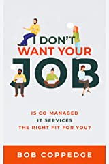I Don't Want Your Job: Is Co-Managed IT services The Right Fit For You? Kindle Edition