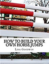 How To Build Your Own Horse Jumps