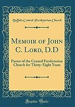 Memoir of John C. Lord, D.D: Pastor of the Central Presbyterian Church for Thirty-Eight Years (Classic Reprint)