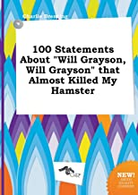 100 Statements about Will Grayson, Will Grayson That Almost Killed My Hamster