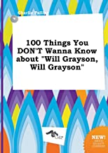 100 Things You Don't Wanna Know about Will Grayson, Will Grayson