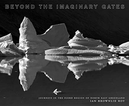 Beyond the Imaginary Gates: Journeys in the Fjord Region of Northeast Greenland