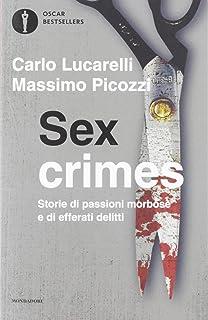 Sex crimes. Storie di passioni morbose e di efferati delitti