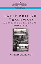 Early British Trackways: Moats, Mounds, Camps and Sites (Cosimo Classics Paranormal)