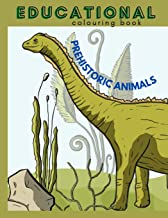 Prehistoric Animals Educational Colouring Book: Childrens Dinosaur Encyclopedia With Real Pictures And Facts Coloring Book
