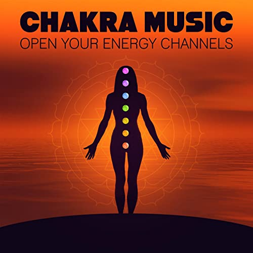 Chakra Music: Open Your Energy Channels, Healing Mantra Meditation