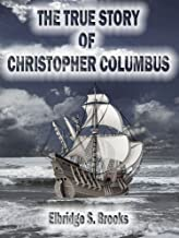 The True Story of Christopher Columbus (Illustrated)