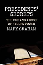 Presidents? Secrets: The Use and Abuse of Hidden Power