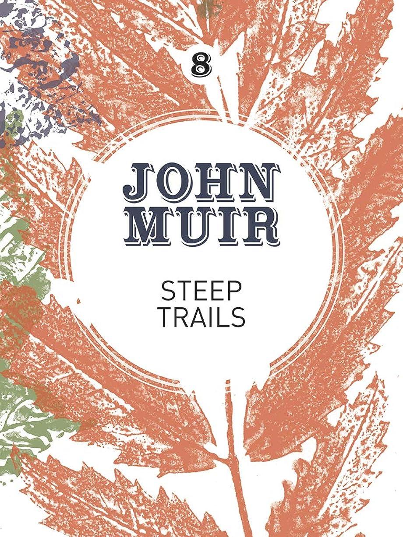 挑むローズ非互換Steep Trails: A collection of wilderness essays and tales (John Muir: The Eight Wilderness-Discovery Books Book 8) (English Edition)