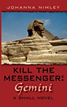 Kill the Messenger: Gemini: A Small Novel