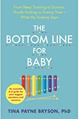 The Bottom Line for Baby: From Sleep Training to Screens, Thumb Sucking to Tummy Time--What the Science Says Kindle Edition