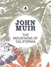 The Mountains of California: An enthusiastic nature diary from the founder of national parks (John Muir: The Eight Wildern...
