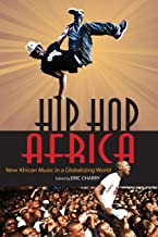 Hip Hop Africa: New African Music in a Globalizing World (African Expressive Cultures)