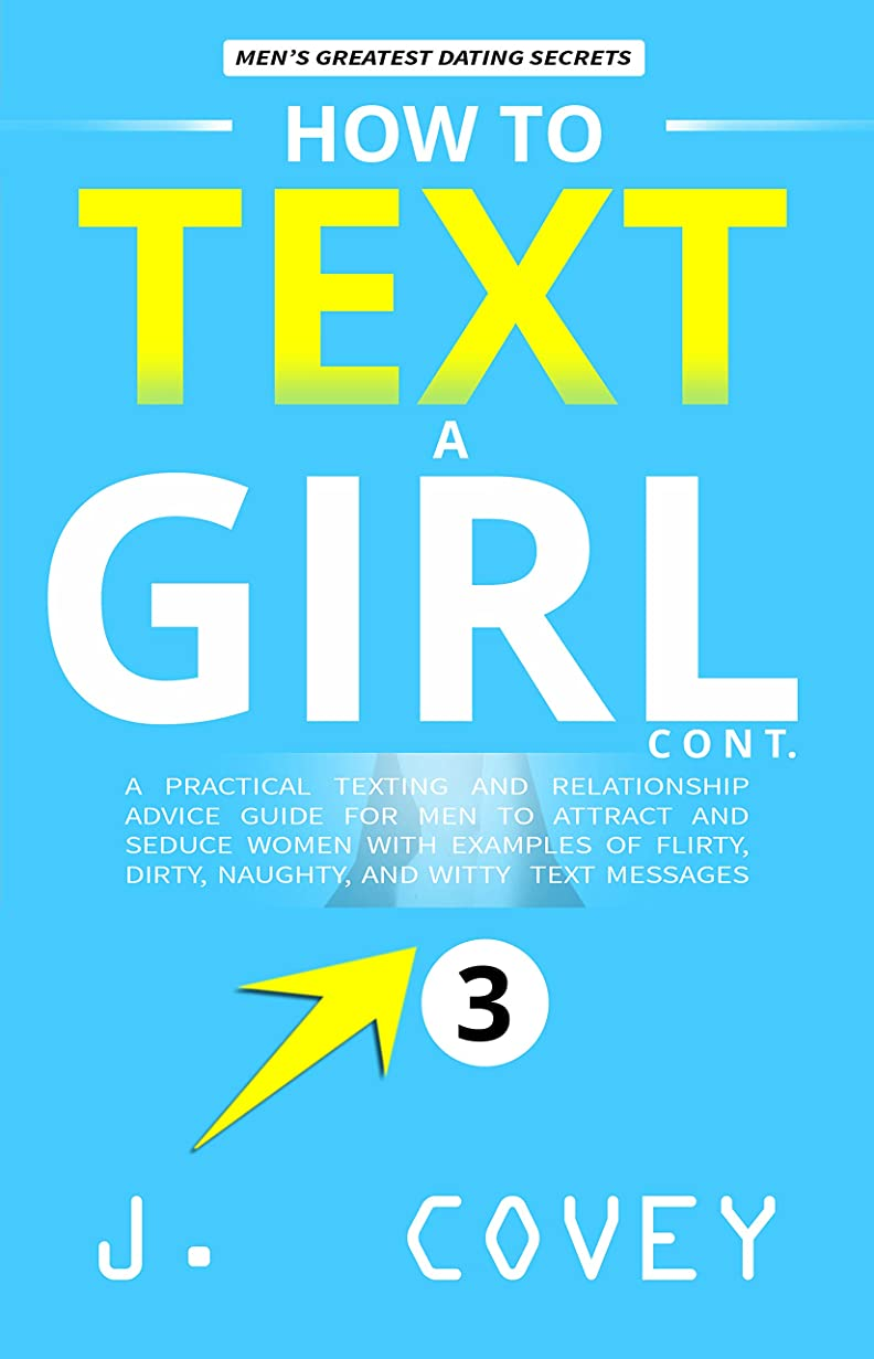 尋ねる発明するビヨンHow to Text a Girl Cont.: A Practical Texting and Relationship Advice Guide for Men to Attract and Seduce Women with Examples of Flirty, Dirty, Naughty, ... Colored Version Book 3) (English Edition)