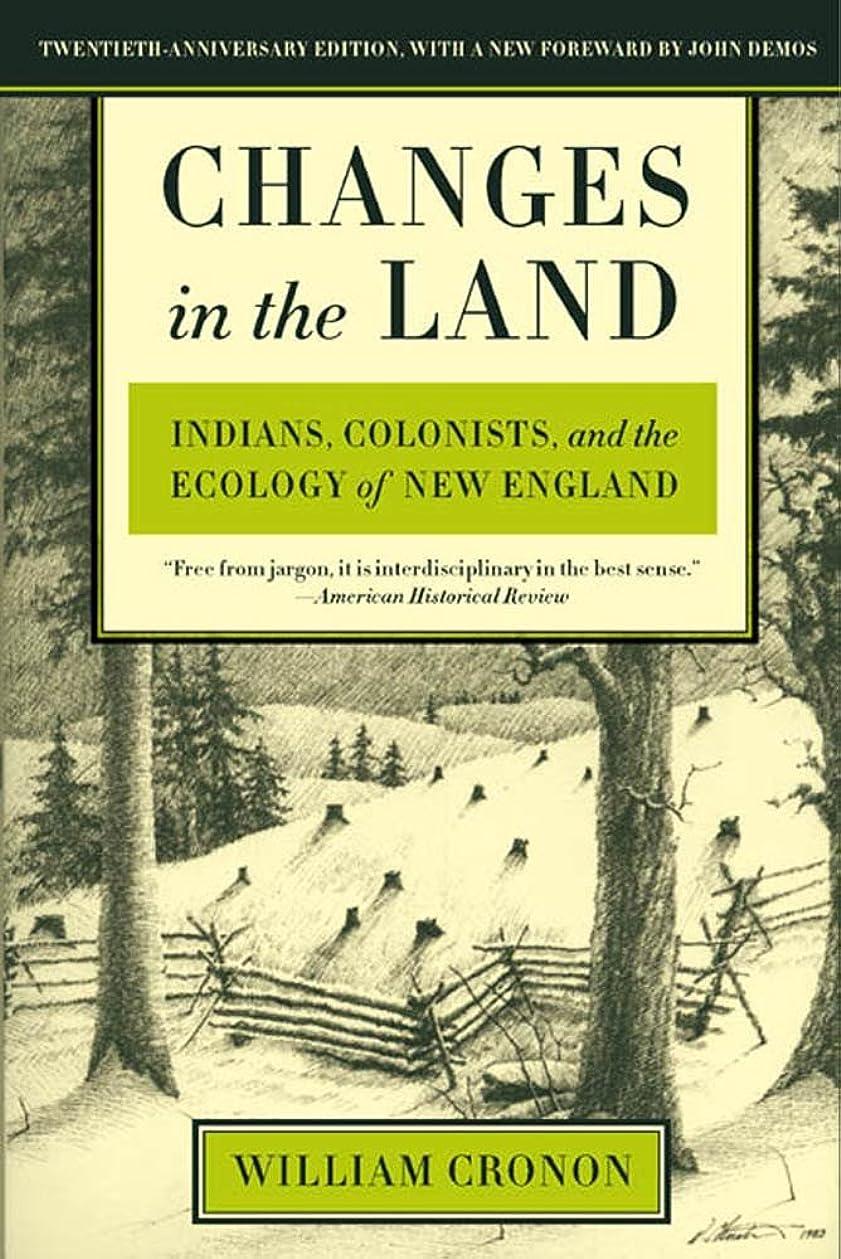 愛人国内の人柄Changes in the Land: Indians, Colonists, and the Ecology of New England (English Edition)