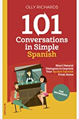 101 Conversations in Simple Spanish: Short Natural Dialogues to Boost Your Confidence & Improve Your Spoken Spanish (Spanish Edition) eBook Kindle