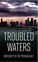 Troubled Waters: Insecurity in the Persian Gulf (Persian Gulf Studies)