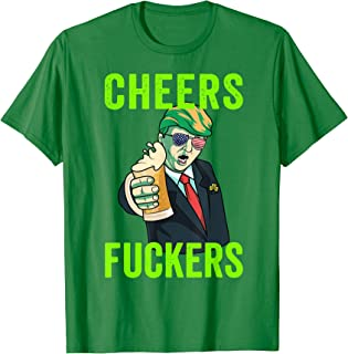 Trump ST Patricks Day Tee Shirt, Cheers Fuckers Pattys Day