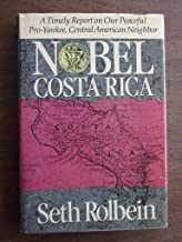 Nobel Costa Rica: A Timely Report on Our Peaceful Pro-Yankee, Central American Neighbor (A Joan Kahn Book)
