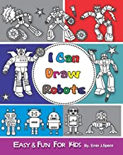 I can Draw Robots: Easy & Fun Drawing Book for Kids Age 6-8