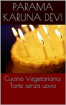 Torte senza uova, Cucina Vegetariana (i Libretti Verdi di Parama Karuna, nuova edizione)