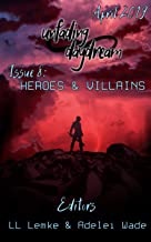 unfading daydream, Issue 8: heroes & villains (April 2019)
