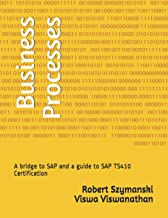 Business Processes: A bridge to SAP and a guide to SAP TS410 Certification
