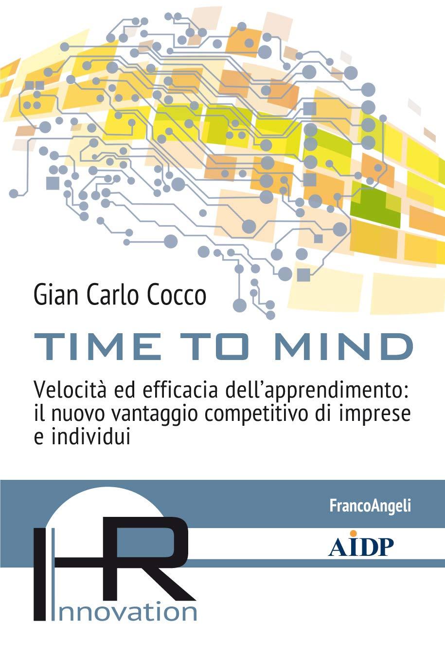 Time to mind: Velocità ed efficacia dell'apprendimento: il nuovo vantaggio competitivo di imprese e individui (Italian Edition)