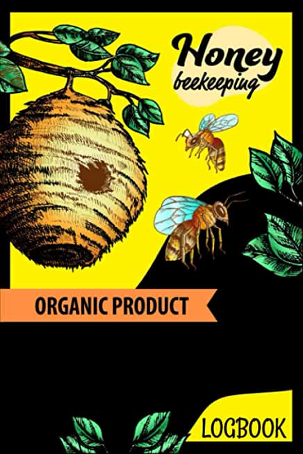 Honey Beekeeping Organic Product Logbook: Beekeeping Logbook: Beehive inspection and maintenance log book for advanced beekeepers | The Guide To ... the Basics and Get Started With Beekeeping