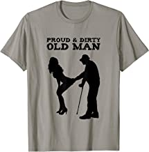 Proud & Dirty Old Man Funny Birthday Party Gag Gift T-Shirt