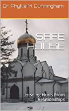 SAFE HOUSE: Healing Hurts From Relationships (Heaven-Sent Creations Book 3)
