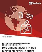 Das Urheberrecht in der digitalen Gesellschaft. Wie entwickelt sich das Urheberrecht in Deutschland und in Europa? (German Edition)