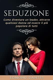 SEDUZIONE: Come diventare un leader, attrarre qualsiasi donna ed essere il più popolare di tutti (Montecristo Non Esiste Vol. 2) (Italian Edition)