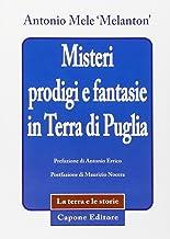 Misteri prodigi e fantasie in terra di Puglia
