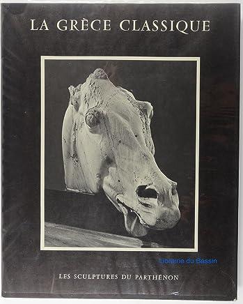 La grece classique. Les sulptures du Parthenon. Adaptation francaise dEtienne Constant. Photographies de F. L. Kennett.