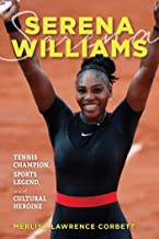 Serena Williams: Tennis Champion, Sports Legend, and Cultural Heroine (English Edition)