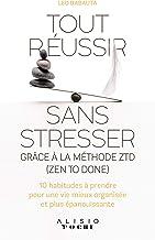 Tout réussir sans stresser grâce à la méthode ZTD (Zen to done) (Poche) (French Edition)