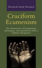 Cruciform Ecumenism: The Intersection of Ecclesiology, Episcopacy, and Apostolicity from a Catholic Perspective