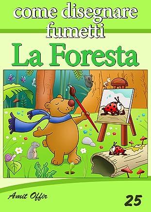Disegno per Bambini: Come Disegnare Fumetti - La Foresta (Imparare a Disegnare Vol. 25)