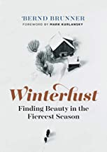 Winterlust: Finding Beauty in the Fiercest Season