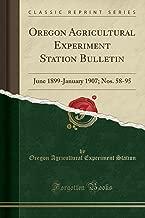 Oregon Agricultural Experiment Station Bulletin: June 1899-January 1907; Nos. 58-95 (Classic Reprint)