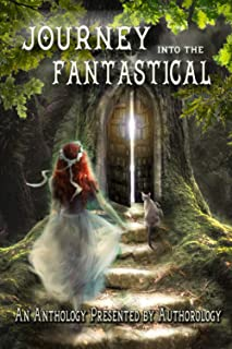A Journey Into the Fantastical: An Anthology Presented by Authorology