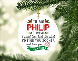 Xmas Tree Decorations 2019 To My Philip I Wish I Could Turn Back The Clock I Will Find You Sooner and Love You Longer - Christmas Gifts For Men Him Husband From Wife Women 3 Inches White