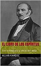 El libro de los espíritus: Con la biografía y obras del autor (Spanish Edition)