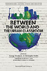 Between the World and the Urban Classroom (Transgressions) Kindle Edition
