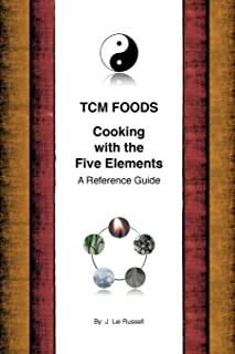 TCM Foods, Cooking With The Five Elements: A Reference Guide