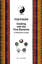 TCM Foods, Cooking With The Five Elements: A Reference Guide (Volume 1)