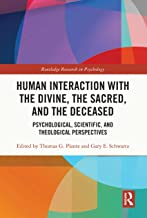 Human Interaction with the Divine, the Sacred, and the Deceased: Psychological, Scientific, and Theological Perspectives (...