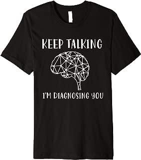 Keep Talking I'm Diagnosing You Funny Psychology Premium T-Shirt